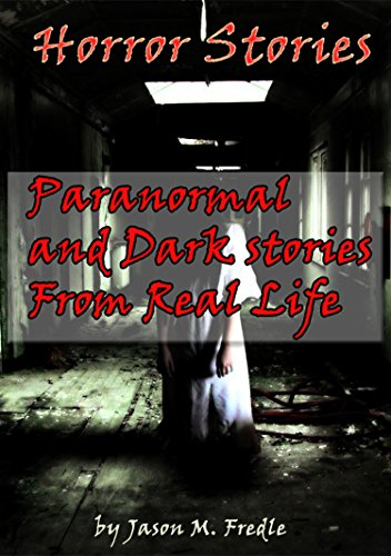 HORROR STORIES: Paranormal and Dark Stories From Real Life (horror, short horror stories, haunted locations, true horror, haunted house, true paranormal, ghost Book 3)