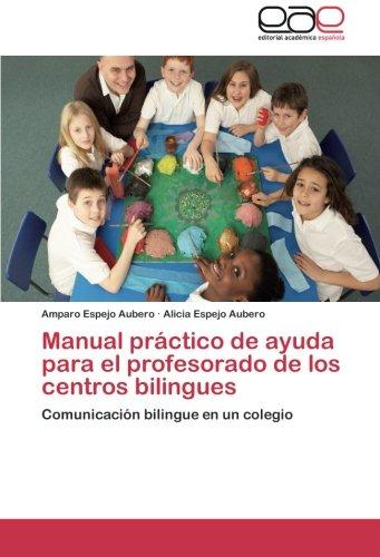 Manual práctico de ayuda para el profesorado de los centros bilingues: Comunicación bilingue en un colegio (Spanish Edition)