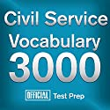 Official Civil Service Exam Vocabulary 3000: Become a True Master of Civil Service Exam Vocabulary...Quickly and Effectively! Audiobook by  Official Test Prep Content Team Narrated by Jared Pike, Daniela Dilorio