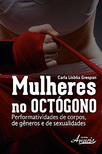 Mulheres no octógono: performatividades de corpos, de gêneros e de sexualidades (Ciências Sociais - Antropologia e Sociologia)