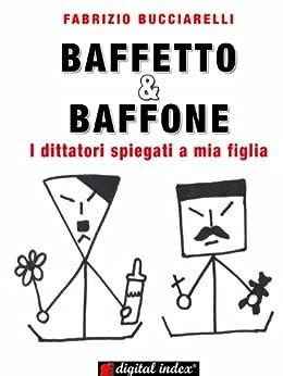 Baffetto & Baffone - I dittatori spiegati a mia figlia (Espressioni) (Italian Edition)