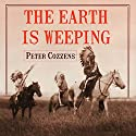 The Earth Is Weeping: The Epic Story of the Indian Wars for the American West Audiobook by Peter Cozzens Narrated by John Pruden