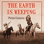 The Earth Is Weeping: The Epic Story of the Indian Wars for the American West | Peter Cozzens