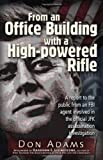 From an Office Building with a High-Powered Rifle: One FBI Agent's View of the JFK Assassination