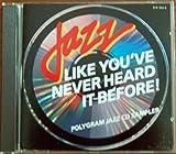 Jazz Like You've Never Heard Before! Polygram Jazz