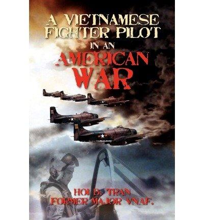 By Hoi B Tran - A Vietnamese Fighter Pilot in an American War (2011-04-12) [Paperback]
