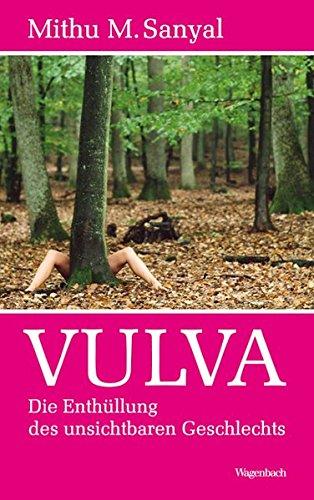 Vulva: Die Enthüllung des 'unsichtbaren Geschlechts' (Sachbuch)