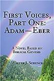 First Voices, Part One: Adam Eber, Walter J. Schenck, 0595207332