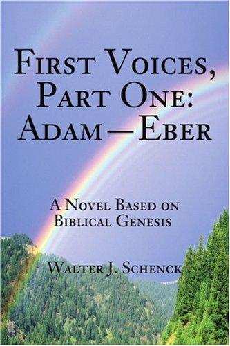 First Voices, Part One: Adam-Eber: A Novel Based on Biblical Genesis pdf epub