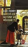 Qu'est-ce qu'une vie réussie ? par Ferry