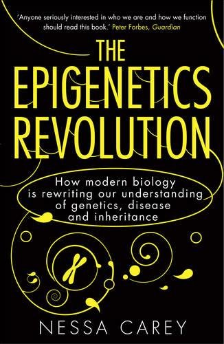 Epigenetics Revolution: How Modern Biology Is Rewriting Our Understanding of Genetics, Disease and Inheritance