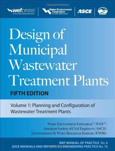 Design of Municipal Wastewater Treatment Plants MOP 8, Fifth Edition (3-volume set) (WEF Manual of Practice 8: ASCE Manuals and Reports on Engineering Practice, No. 76)