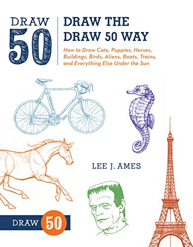 Draw the Draw 50 Way: How to Draw Cats, Puppies, Horses, Buildings, Birds, Aliens, Boats, Trains, and Everything Else Under the - Ways To Easy Draw