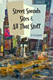 Street Sounds Sites and All That Stuff, B. Elizabeth, 149910183X