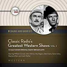 Classic Radio's Greatest Western Shows, Vol. 1: Classic Radio Collection Radio/TV Program by Hollywood 360 Narrated by uncredited