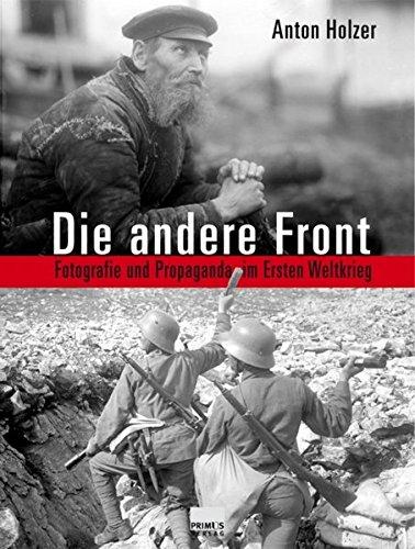 Die andere Front. Fotografie und Propaganda im Ersten Weltkrieg