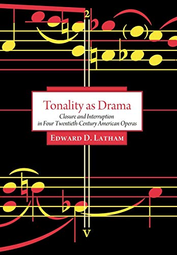 Tonality as Drama: Closure and Interruption in Four Twentieth-Century American Operas