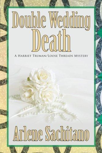 Double Wedding Death (A Harriet Truman/Loose Threads Mystery) (Volume 10) ()