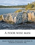 A Poor Wise Man, Mary Roberts Rinehart, 1245028944