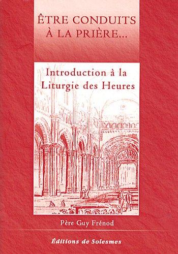 Etre conduits à la prière - Introduction à la Liturgie des Heures Broché – 10 juin 2009 Père Guy Frénod Editions de Solesmes 285274340X TL285274340X