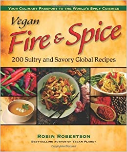 Book Vegan Fire & Spice: 200 Sultry and Savory Global Recipes by Robin Robertson (1/2/2008)