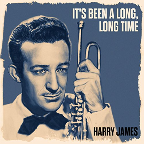 It's Been A Long, Long Time - Harry Jazz James