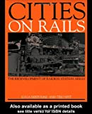 Cities on Rails : The Development of Railway Stations and Their Surroundings, Bertolini, Luca and Spit, Tejo, 0419227601