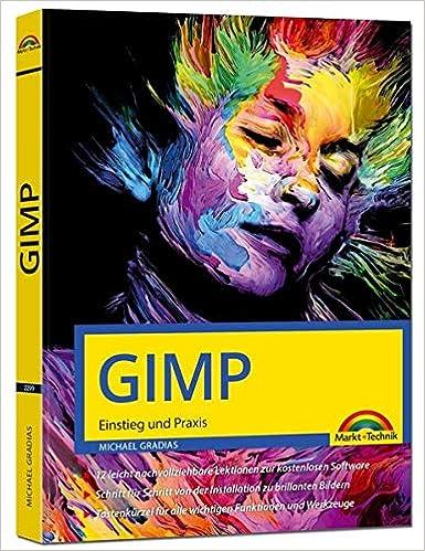 GIMP Einstieg und Praxis für Einsteiger und Fortgeschrittene