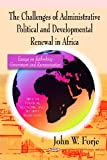 The Challenges of Administrative Political and Developmental Renewal in Africa, John W. Forje, 1607412667