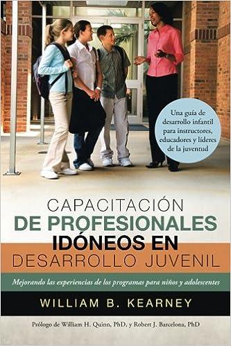 Capacitación de Profesionales Idóneos en Desarrollo Juvenil: Mejorando Las Experiencias de los Programas para Niños y Adolescentes (Spanish Edition): ...