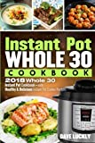 #9: Instant Pot Whole 30 Cookbook: 2018 Whole 30 Instant Pot Cookbook - with Healthy & Delicious Instant Pot Cooker Recipes