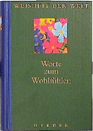 Worte zum Wohlfühlen : [Weisheit der Welt]: Hrsg. von Christian Leven