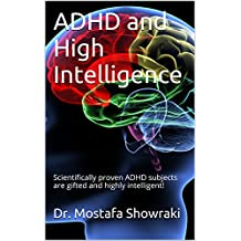 ADHD and High Intelligence: Scientifically proven ADHD subjects are gifted and highly intelligent!