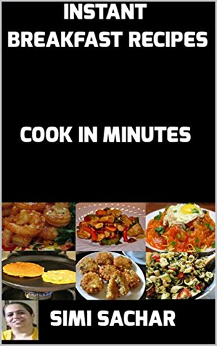 Instant Breakfast Recipes: Cook in Minutes by Simi  Sachar