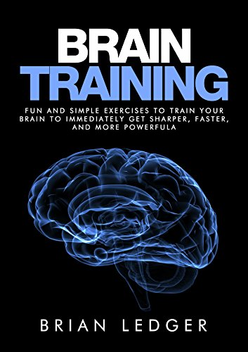 Brain Training: Fun and Simple Exercises to Train Your Brain to Immediately Get Sharper, Faster, and More Powerful - Memories Ledger