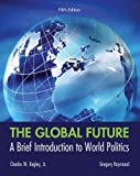 The Global Future : A Brief Introduction to World Politics, Kegley, Charles W. and Raymond, Gregory A., 1133608485