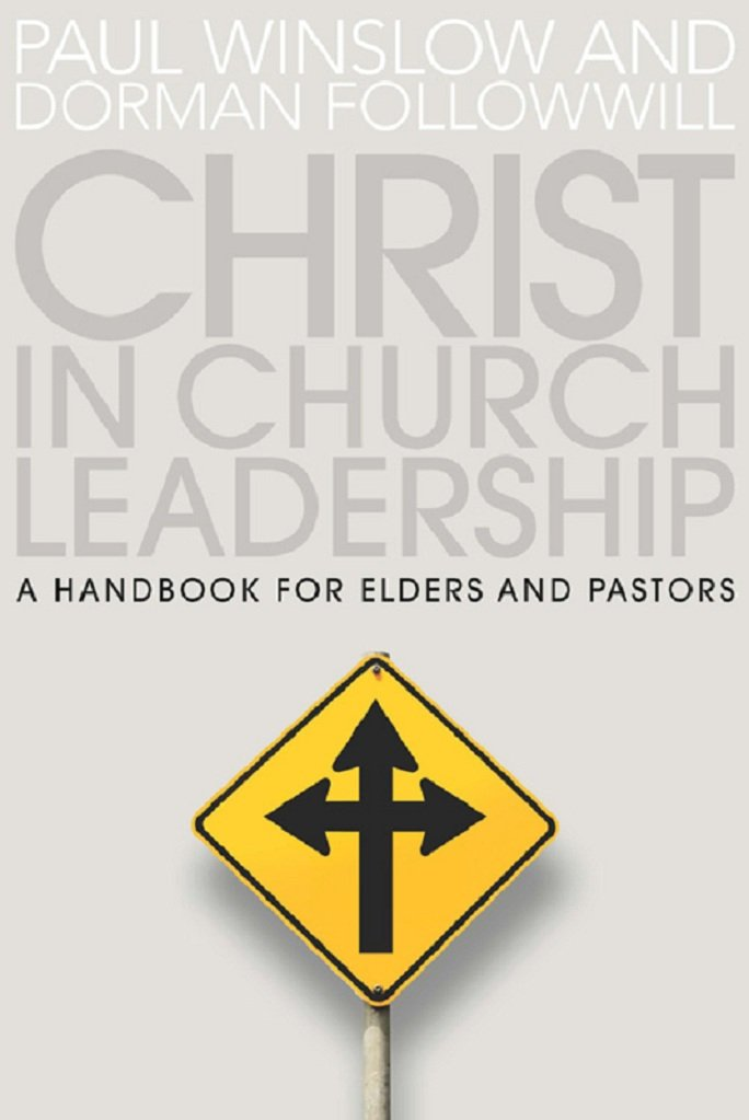 Christ in Church Leadership: A Handbook for Elders and Pastors ebook