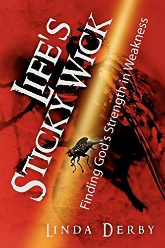 Life's Sticky Wick: Finding God's Strength in Weakness ()