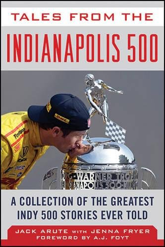 Tales From The Indianapolis 500  A Collection Of The Greatest Indy 500 Stories Ever Told  Tales From The Team