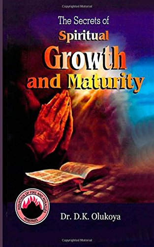 The Secrets Of Spiritual Growth And Maturity