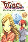 Fire of Friendship (W.I.T.C.H. Chapter Book, No. 4)