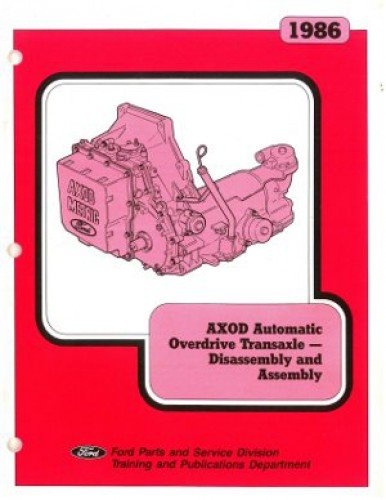 (1701-206 1986 Ford AXOD Automatic Overdrive Transaxle Transmission Disassembly and Assembly Manual Used.)