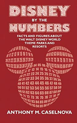 Disney by the Numbers: Facts and Figures About the Walt Disney World Theme Parks and Resorts
