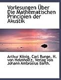 Vorlesungen Über Die Mathematischen Principien der Akustik, Arthur König and Carl Runge, 1140481894