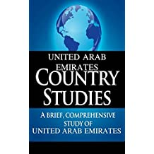 UNITED ARAB EMIRATES Country Studies: A brief, comprehensive study of United Arab Emirates