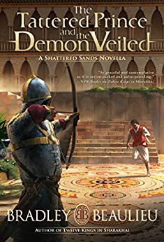 The Tattered Prince and the Demon Veiled: A Shattered Sands Novella by [Beaulieu, Bradley]