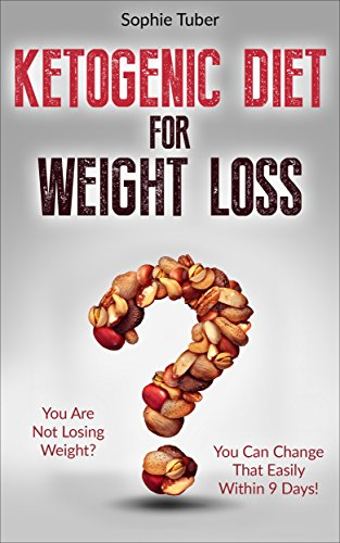 Ketogenic Diet For Clout Loss:  You Are Not Losing Weight? You Can Change That Easily Within Nine Days! Action Plan Included. (Ketogenic Diet Mistakes, Ketosis, Low Carb, Ignite Body-Fat)
