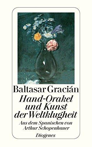 Hand-Orakel und Kunst der Weltklugheit: Aus dem Spanischen von Arthur Schopenhauer (detebe)