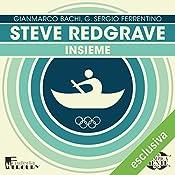 Steve Redgrave: Insieme (Olimpicamente) | Gianmarco Bachi, G. Sergio Ferrentino