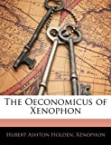 The Oeconomicus of Xenophon, Hubert Ashton Holden and Xenophon, 1142298280